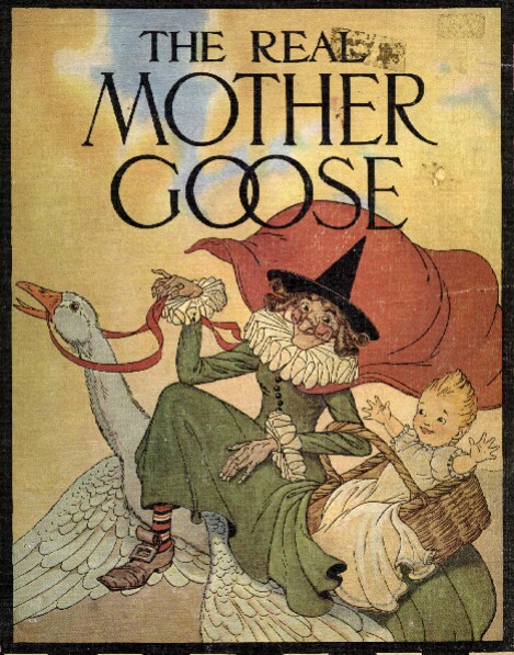 The Real Mother Goose First Published In 1916 With Cover And Ilrations By Blanche Fisher Wright May Be Most Famous Collection Of Works Attributed
